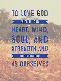 To love God with all our heart, mind, soul, and strength, and our neighbor as ourselves.