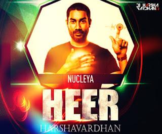 Heer-Nucleya-Harshavardhan-Mix