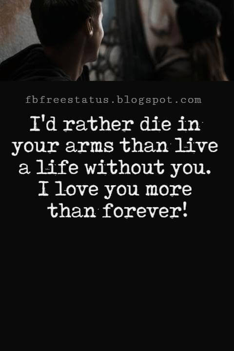Love Text Messages, I'd rather die in your arms than live a life without you. I love you more than forever!