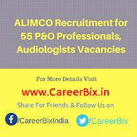 ALIMCO Recruitment for 55 P&O Professionals, Audiologists Vacancies