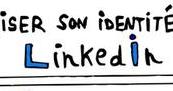 Comment maîtriser son identité numérique LinkedIn