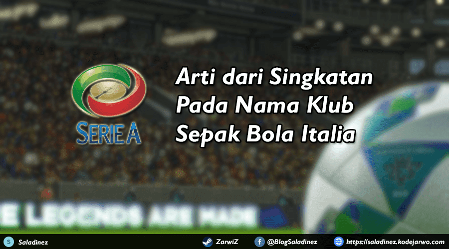 Arti dari Singkatan Pada Nama Klub Sepak Bola Italia - AC, SS, AS, SSC, dan lain-lain