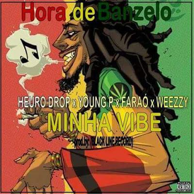 Minha Vibe- Heuro Drop ft Young P, Faraó & Weezy
