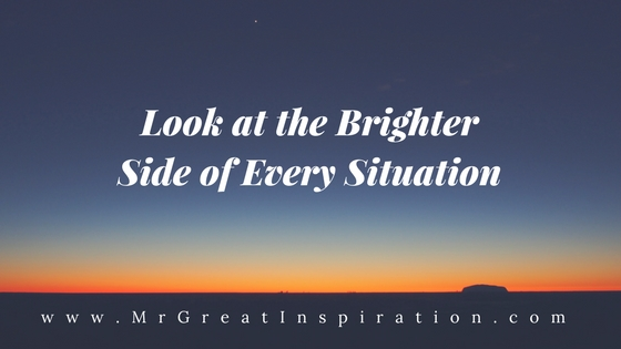 Look at the Brighter Side of Every Situation