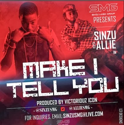 Sinzu - Make I Tell You Ft. Allie