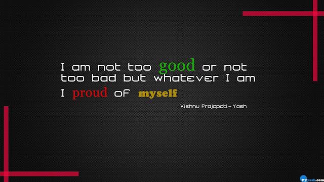 whatever I am, I feel proud of myself