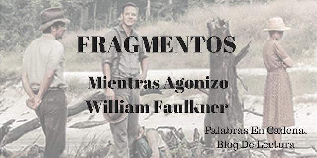 Unos breves fragmentos de Mientras Agonizo. Citas de Faulkner. Palabras en Cadena.