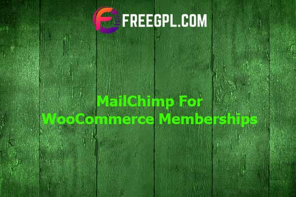 MailChimp for WooCommerce Memberships Nulled Download Free