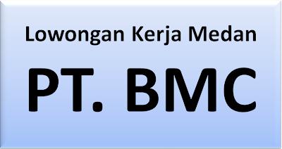 Lowongan Kerja Medan : PT. BMC Medan