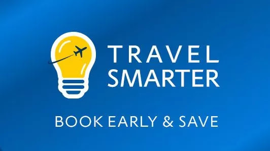 Travel Smarter - Book early & save