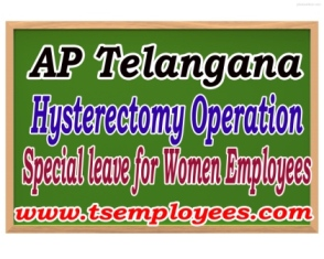 Hysterectomy Operation Leave Rules Hysterectomy Operation Special leave for Women Employees in Telangana State and AP Govt employees for the period of 45 Days as per G.O 52 – Special Leave to Women Government employees who undergo Hysterectomy operation for a period of 45 days as recommended by Civil Surgeon Hysterectomy Operation Special leave for Women Employees