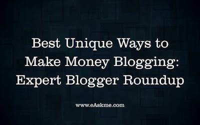 Best Unique Ways to Make Money Blogging in 2018: Expert Blogger Roundup: eAskme