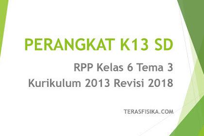Download RPP SD Kelas 6 Tema 3 Kurikulum 2013 Revisi 2018