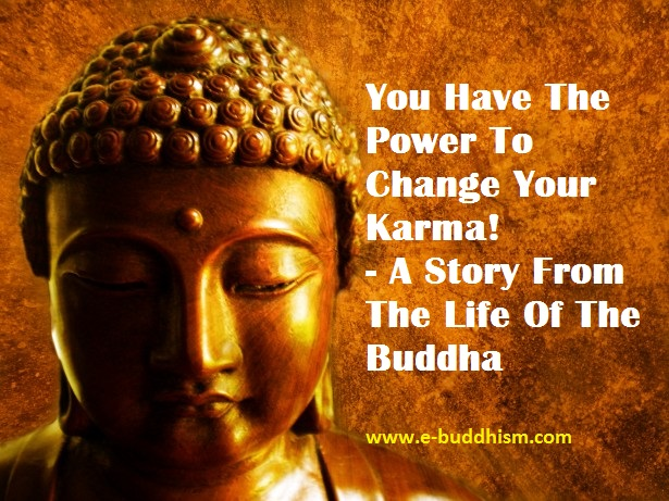 e-Buddhism: You Have The Power To Change Your Karma! - A Story ...