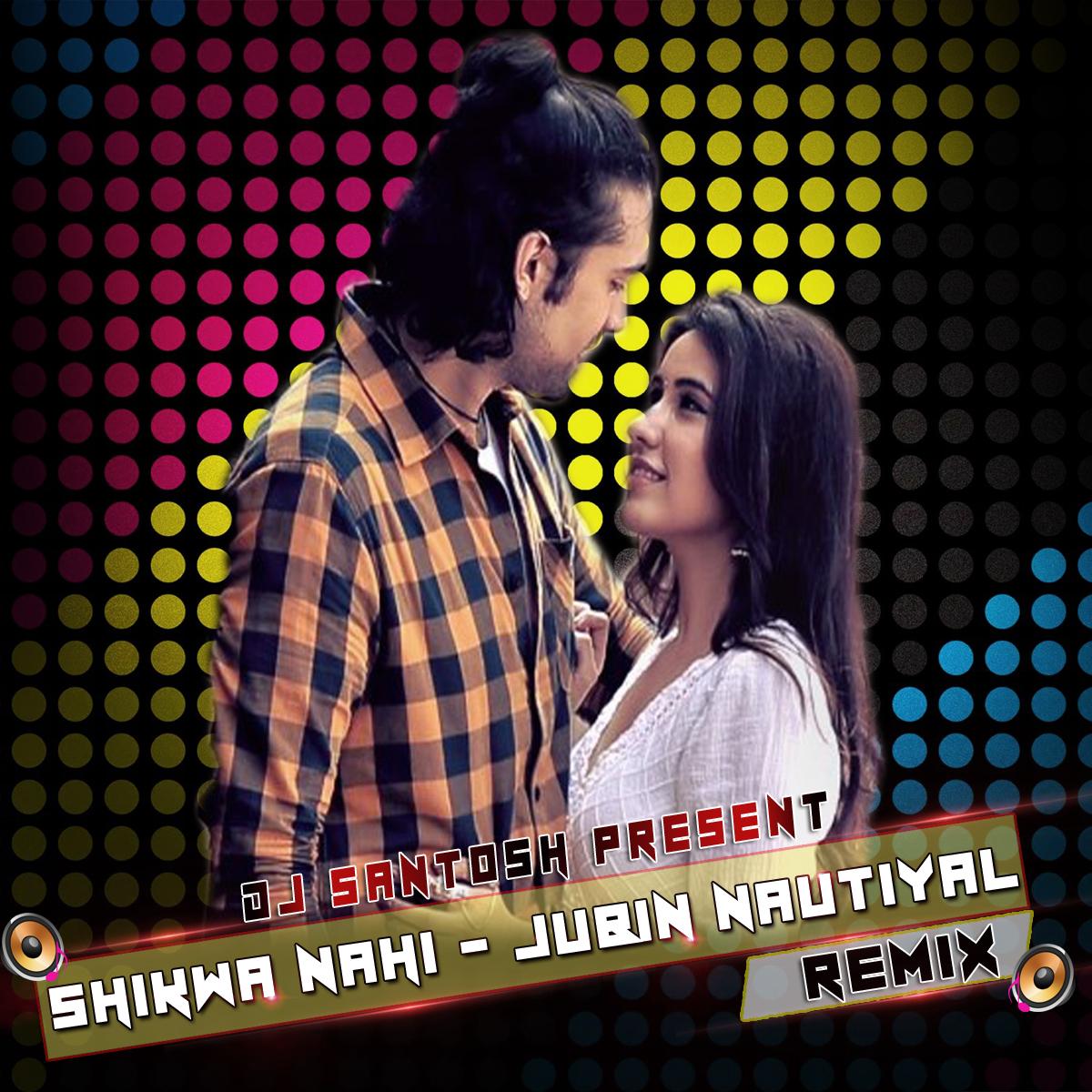 DJ SANTOSH JHANSI: Shikwa Nahi - Jubin Nautiyal (Sad Love