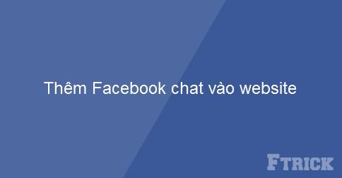 Hướng dẫn cách thêm Facebook chat vào website của bạn