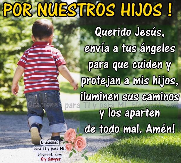 POR NUESTROS HIJOS!  Querido Jesús, envía a tus ángeles para que cuiden y protejan a mis hijos, iluminen sus caminos y los aparten de todo mal. Amén !