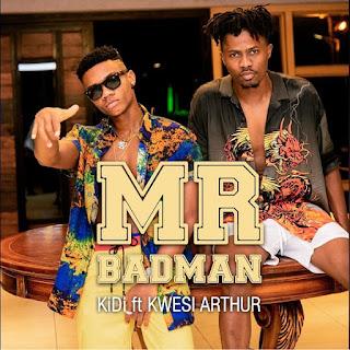 Naija Music ::  KiDi – Mr Badman ft. Kwesi Arthur