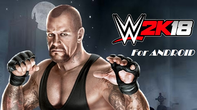 Download WWE 2K18 Apk Mobile Game for Android