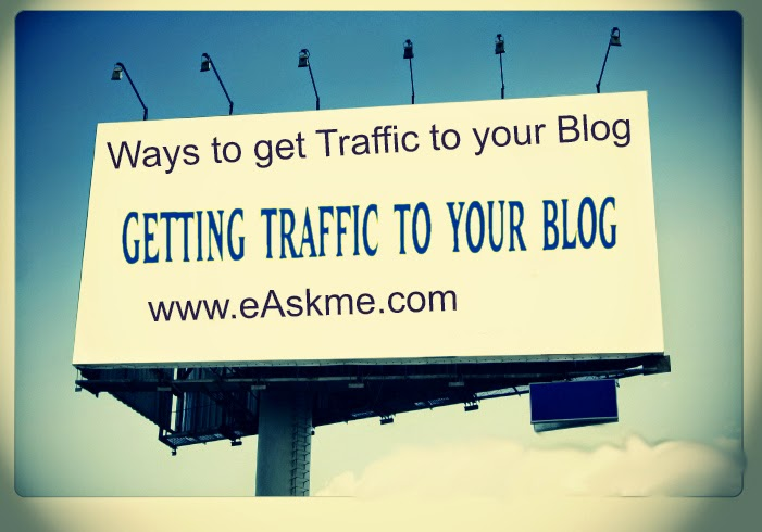 11 Sure Fire Ways to get Traffic to your Blog : eAskme