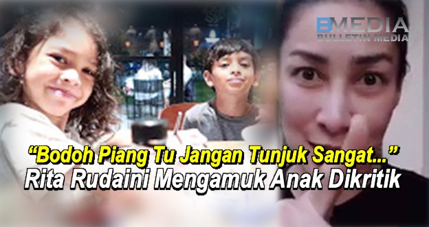"""Bodoh Piang Tu Jangan Tunjuk Sangat.."" - Anak Kena Kritik, Rita Rudaini Mengamuk"