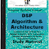 DSP Algorithm and Architecture PDF Study Materials cum Notes, E-Books Free Download