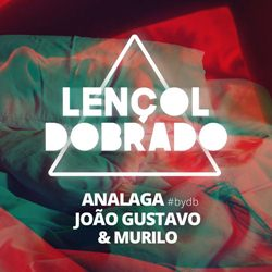 Lençol Dobrado – João Gustavo e Murilo Mp3