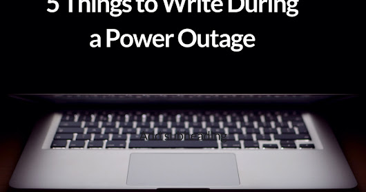5 Things to Write During a Power Outage
