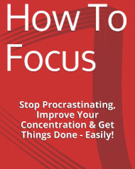 how to focus, how to focus better, how to concentrate, self improvement, time management