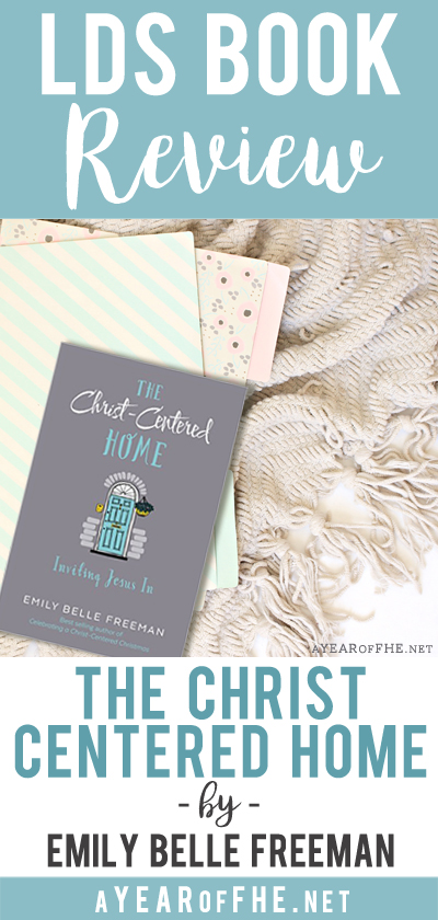 "A Year of FHE // Book Review of ""The Christ Centered Home"" by Emily Belle Freeman. This is a great review that gives a really thorough description of what the book is like and the best audience age! Includes links on where to buy and favorite quotes. #lds #book #familyhomeevening #review"
