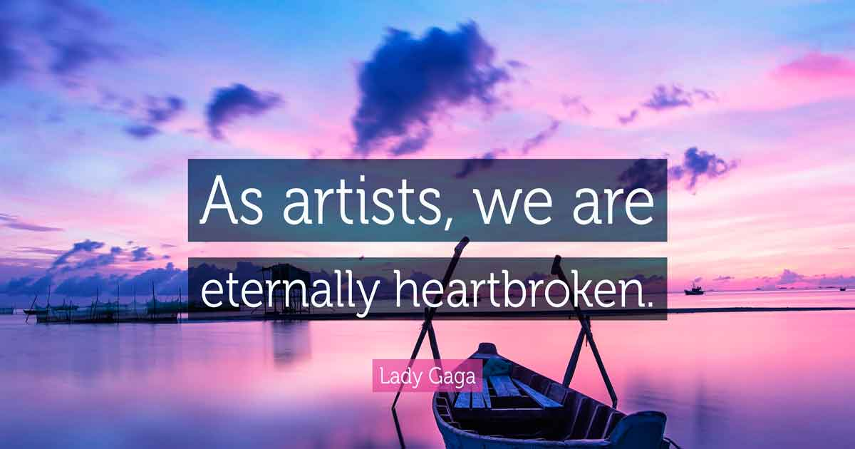 "Lady Gaga Quote: ""As artists, we are eternally heartbroken."""
