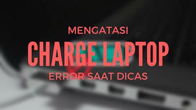 Baterai Laptop 0% Saat Sedang di Cas 2
