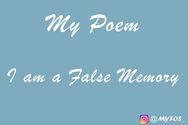 My Poem : I am a False Memory