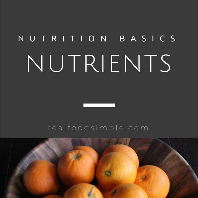 Nutrition basics | the nutrients. This basics series offers simple nutrition education to help you eat healthier and make better food choices.  | realfoodsimple.com
