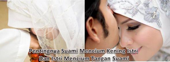 Pentingnya Suami Mencium Kening Istri Dan Istri Mencium Tangan Suami