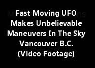 Fast Moving UFO Makes Unbelievable Maneuvers In The Sky Over Vancouver British Columbia (Video Foot