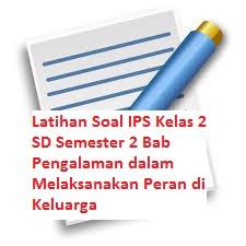 Latihan Soal IPS Kelas 2 SD Semester 2 Bab Pengalaman dalam Melaksanakan Peran di Keluarga