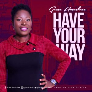 Free Download Grace Amachree – Have Your Way (2017)