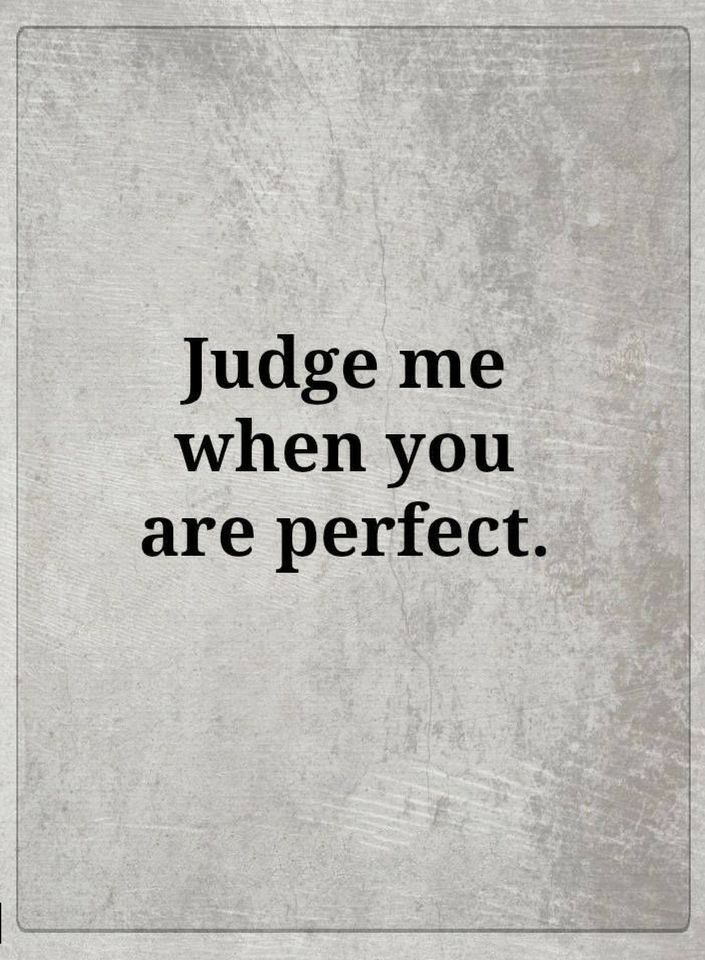 Judge Me When You Are Perfect Quotes Quotes Inspiration Judge Quotes