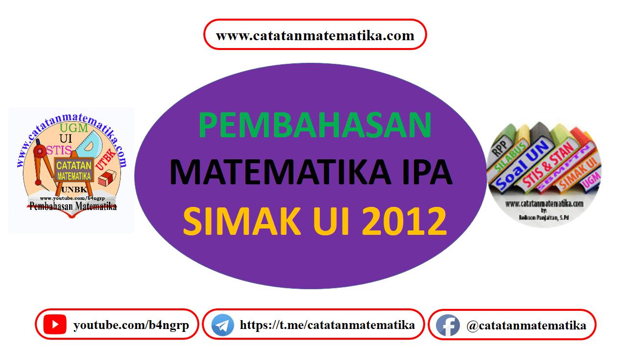 Pembahasan SIMAK UI 2012 Matematika IPA