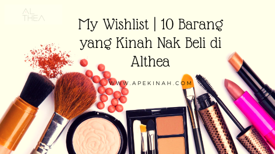 My Wishlist | 10 Barang yang Kinah Nak Beli di Althea