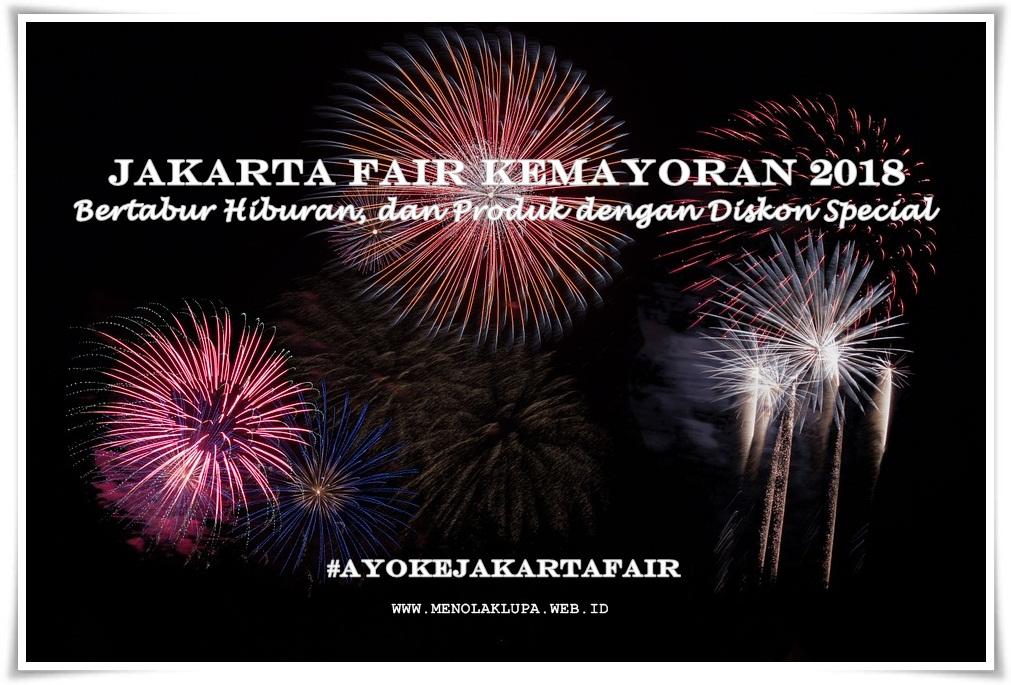 Ayo ke Jakarta fair Kemayoran 208 Bertabur Hiburan, dan Produk dengan Diskon Special