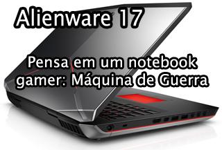 notebook gamer dell alienware 17 é bom, compensa, vale a pena, teste, benchmark