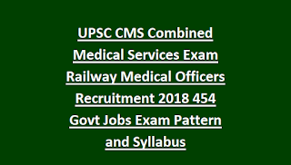 UPSC CMS Combined Medical Services Exam Railway Medical Officers Recruitment 2018 454 Govt Jobs Exam Pattern and Syllabus