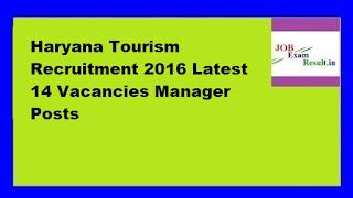 Haryana Tourism Recruitment 2016 Latest 14 Vacancies Manager Posts