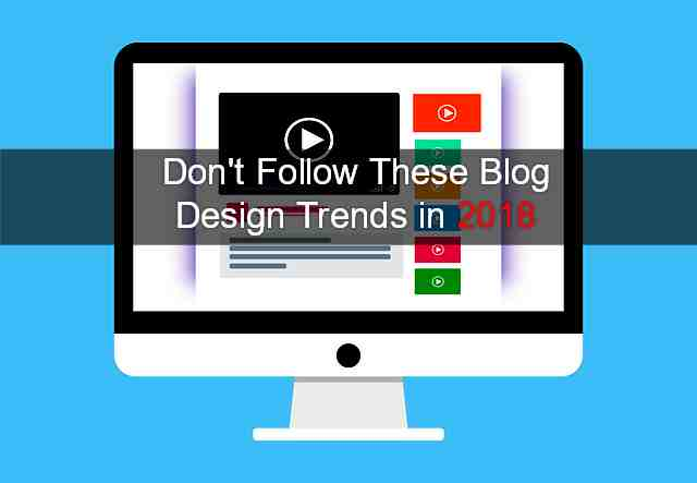 blog-design-trends-2018, blog-design-tips, blog-design-mistakes, design