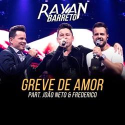 Música Greve de Amor – Rayan Barreto Part. João Neto e Frederico Mp3