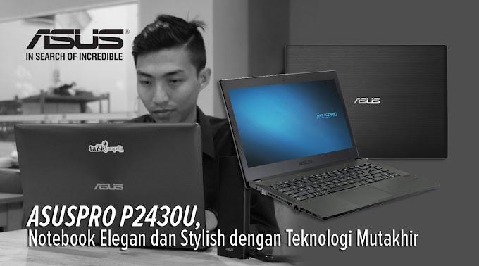 ASUSPRO P2430U, Notebook Elegan dan Stylish dengan Teknologi Mutakhir