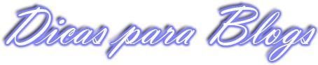 Dicas para Blogs e Sites