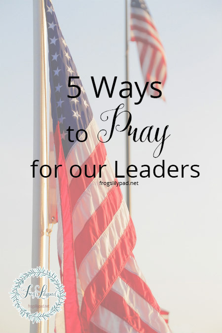 5 Ways to Pray for Our New Leaders